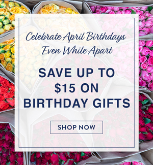 Celebrate April Birthdays Even While Apart Save up to $15 on Birthday Gifts